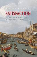 Satisfaction: Towards a Biology of Mind and Language (Paperback)