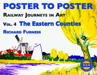 Railway Journeys in Art Volume 4: The Eastern Counties: 4 - Poster to Poster Series (Hardback)