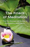 The Knack of Meditation: The No-Nonsense Guide to Successful Meditation (Paperback)