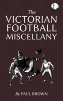 The Victorian Football Miscellany (Hardback)