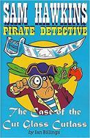 Sam Hawkins Pirate Detective: The Case of the Cut Glass Cutlass (Paperback)