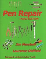 Pen Repair: A Practical Guide for Repairing Collectable Pens and Pencils with Additional Information on Pen Anatomy and Filling Systems (Paperback)