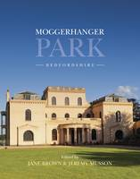 Moggerhanger Park, Bedfordshire: An Architectural and Social History from Earliest Times to the Present (Hardback)