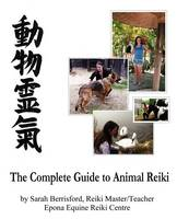 The Complete Guide to Animal Reiki: Animal Healing Using Reiki for Animals, Reiki for Dogs and Cats, Equine Reiki for Horses (Paperback)