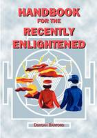 Handbook For The Recently Enlightened: What Enlightenment Is And How To Attain It (Paperback)