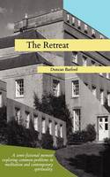 The Retreat - a Semi-fictional Memoir Exploring Common Problems in Meditation and Contemporary Spirituality (Paperback)