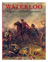 Waterloo Hanoverian Correspondence: v. 2: Letters and Reports from Printed Sources (Paperback)