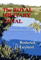 The Royal Military Canal: A Walk Along the Historic Waterway (Paperback)