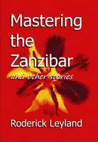 Mastering the Zanzibar and Other Stories (Paperback)