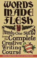 Words Made Flesh: Twenty-One Stories from the Complete Creative Writing Course (Paperback)