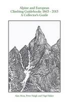 Alpine and European Climbing Guidebooks 1863 - 2013: A Collector's Guide (Hardback)