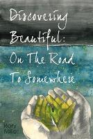 Discovering Beautiful: On the Road to Somewhere (Paperback)