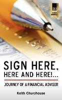Sign Here, Here and Here!...: Journey of a Financial Adviser (Paperback)