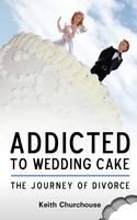 Journey of Divorce: Addicted to Wedding Cake (Paperback)