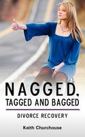 Divorce Recovery: Nagged, Tagged and Bagged (Paperback)