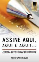Assine, Aqui, Aqui E Aqui! Jornada De Um Consultor Financeiro (Paperback)