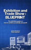 Exhibition and Trade Show: Blueprint: The Definitive Guide on How to Exhibit Successfully and Profit (Paperback)