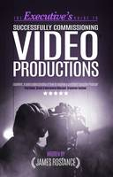 The Executive's Guide to Successfully Commissioning Video Productions (Paperback)