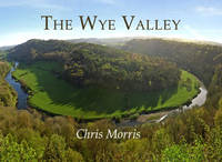 The Wye Valley: From Ross to Chepstow (Paperback)