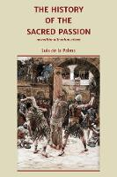 The History of the Sacred Passion: new edition with enhanced text (Paperback)