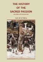 The History of the Sacred Passion: new edition with enhanced text (Hardback)