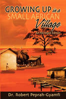 Growing Up in a Small African Village an Abridged Edition (Paperback)