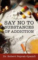 Say No to Substances of Addiction (Paperback)