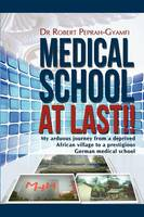 MEDICAL SCHOOL AT LAST!! My Arduous Journey from a Deprived African Village to a Prestigious German Medical School (Paperback)