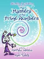 The Mystery of the Prime Numbers: Secrets of Creation v. 1 (Paperback)