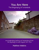 You Are Here: The biography of a moment (an accelerating history of Canterbury from the Big Bang to noon August 15th 2014) (Paperback)