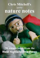 Chris Mitchell's 'quirky' Nature Notes: 50 Nature Notes from the West Highland Free Press (Paperback)