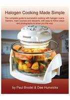 Halogen Cooking Made Simple: Now You Can Cook with Confidence with Team VisiCook Halogen Oven - Cooking Made Simple (Spiral bound)