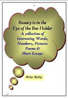Beauty is in the Eye of the Bee Holder: A Collection of Interesting Words, Numbers, Pictures and Short Essays (Spiral bound)