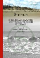 Steetley: Sea Water Magnesia 1936-1952 2: Dolomite and Sea Water Operations in the North of England (Paperback)