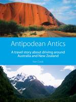 Antipodean Antics: A Travel Story About Driving Around Australia and New Zealand (Paperback)