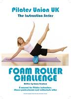 Pilates Union UK: Manual for Pilates Intructors, Fittness Professionals and Enthusiasts Alike: Foam Roller Challenge - Instruction Series (Spiral bound)