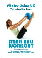 Pilates Union UK: Small Ball Workout - Instruction Series (Paperback)