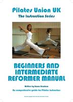 Pilates Union UK: Comprehensive Guide for Pilates Instructors: Beginners and Intermediate Reformer Manual - Instruction Series (Paperback)