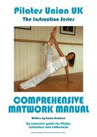Pilates Union UK: Extensive Guide for Pilates Instructors and Enthusiasts: Comprehensive Matwork Manual - Instruction Series (Paperback)