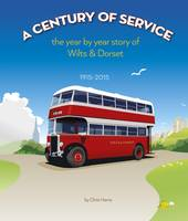 A Century of Service: The Year by Year Story of Wilts & Dorset - 1915-2015 (Hardback)