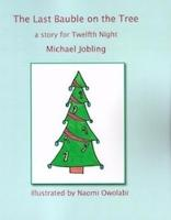 The Last Bauble on the Tree: A story for Twelfth Night (Paperback)