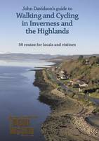 John Davidson's Guide to Walking and Cycling in Inverness and the Highlands: 50 Routes for Locals and Visitors (Paperback)