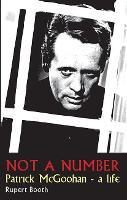 Not a Number: Patrick McGoohan - A Life (Paperback)