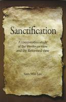 Sanctification: A Comparative Study of the Wesleyan and the Reformed View (Paperback)