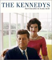 The Kennedys: Photographs by Mark Shaw (Hardback)