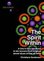 The Spirit Within: A One in Four Handbook to Aid Recovery from Religious Sexual Abuse Across All Faiths (Paperback)