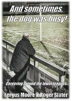 And sometimes, the dog was busy!: Careering around the lower leagues. (Paperback)