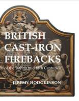 British Cast-iron Firebacks of the 16th to Mid 18th Centuries