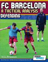 FC Barcelona - A Tactical Analysis: Defending (Paperback)