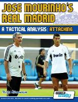 Jose Mourinho's Real Madrid - A Tactical Analysis: Attacking (Paperback)